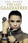 The Last Gladiatrix by Eva Scott