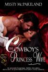 The Cowboy's Princess Wife by Mysty McPartland