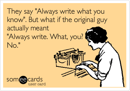 Always write. What, you? NO.