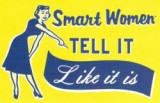 Smart Women Tell It Like It Is