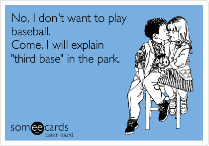 "Come, I will explain ""third base"" in the park."