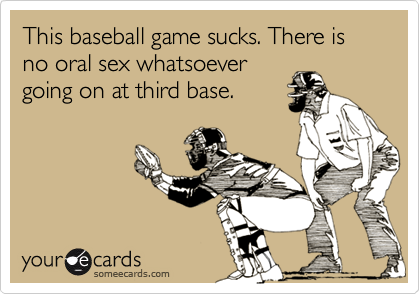 No oral sex whatsoever going on at third base.