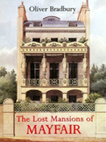 Lost Mansions of Mayfair by Oliver Bradbury