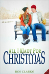 All I Want for Christmas by Ros Clarke