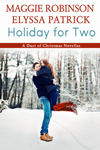Holiday for Two by Maggie Robinson and Elyssa Patrick